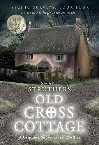 Psychic Surveys Book Four: Old Cross Cottage: A Gripping Supernatural Thriller