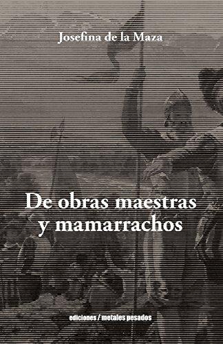 De Obras Maestras y Mamarrachos por Josefina de la Maza