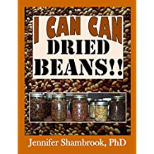I CAN CAN DRIED BEANS!! How to safely home can dried beans to conveniently stock your food storage pantry to save money and time on delicious and nutritious ... Living Series Book 5) (English Edition)