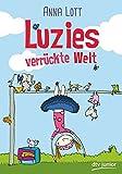 Luzies verrückte Welt von Anna Lott