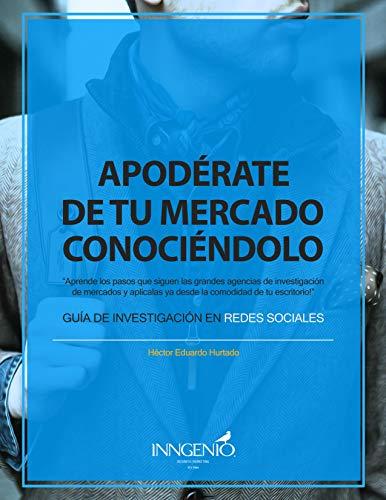Apodérate de tu Mercado, Conociéndolo!: Guía de Investigación en Redes Sociales (Primera Edición) por Hector Eduardo Hurtado Perez