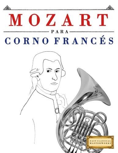 Mozart para Corno Francés: 10 Piezas Fáciles para Corno Francés Libro para Principiantes