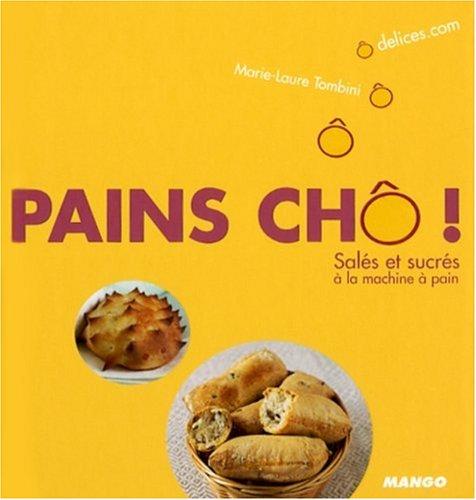 Pains chô ! : Salés et sucrés à la machine à pain