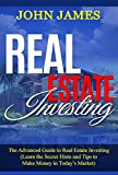 Real Estate Investing: The Advanced Guide to Real Estate Investing (Learn the Secret Hints and Tips to Make Money in Today's Market) (English Edition)