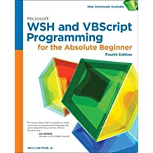Microsoft WSH and VBScript Programming for the Absolute Beginner, 4th by Jr. Jerry Lee Ford (2014-04-15)
