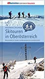 Skitouren in Oberösterreich. 40 ausgewählte Touren vom Böhmerwald bis zum Dachstein - Sabine Neuweg, Aois Peham