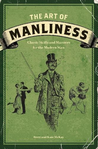 the-art-of-manliness-classic-skills-and-manners-for-the-modern-man