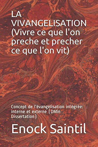 La vivangélisation (Vivre ce que l'on prêche et, prêcher ce que l'on vit): L'évangélisation intégrée (interne et externe) (1, Band 1)