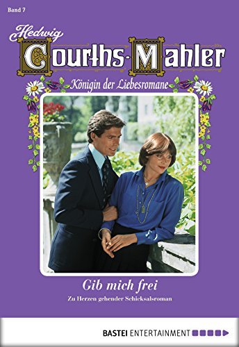 Hedwig Courths-Mahler - Folge 007: Gib mich frei