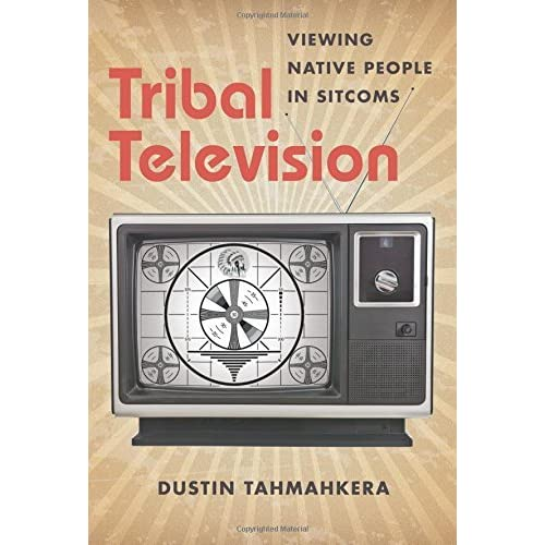 Tribal Television: Viewing Native People in Sitcoms by Dustin Tahmahkera (2014-10-30)