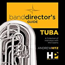 A Band Director's Guide to Everything Tuba: A Collection of Interviews with the Experts