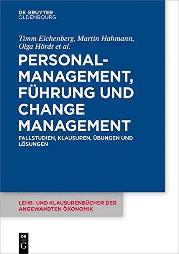 Personalmanagement, Führung und Change Management: Fallstudien, Klausuren, Übungen und Lösungen (Lehr- und Klausurenbücher der angewandten Ökonomik)