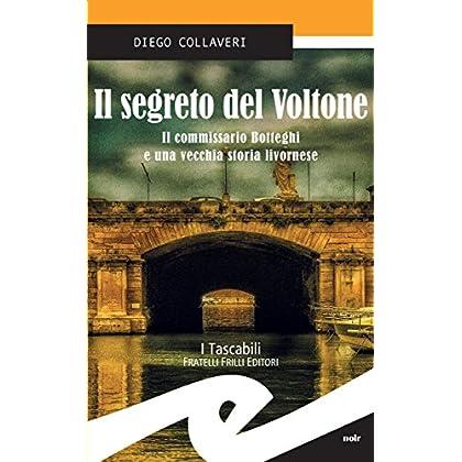 Il Segreto Del Voltone. Il Commissario Botteghi E Una Vecchia Storia Livornese