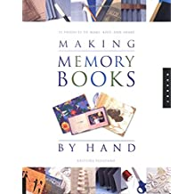 Making Memory Books by Hand: 22 Projects to Make, Keep, and Share: Memories to Keep and Share