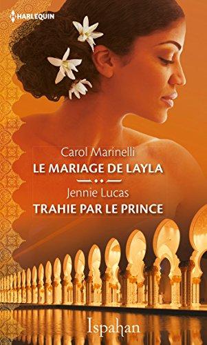 Le mariage de Layla - Trahie par le prince (ISPAHAN) par [Marinelli, Carol, Lucas, Jennie]