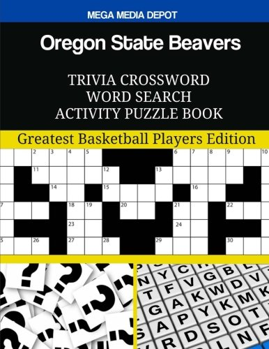 Oregon State Beavers Trivia Crossword Word Search Activity Puzzle Book: Greatest Basketball Players Edition