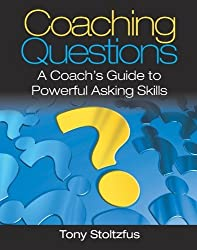 Coaching Questions: A Coach's Guide to Powerful Asking Skills by Tony Stoltzfus (2008-04-24)