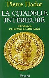 La Citadelle Intérieure. Introduction aux Pensées de Marc Aurèle