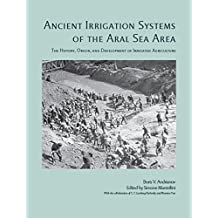Ancient Irrigation Systems of the Aral Sea Area: Ancient Irrigation Systems of the Aral Sea Area