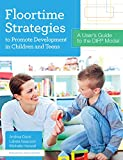 Floortime Strategies to Promote Development in Children and Teens: A User's Guide to the DIR (R) Model
