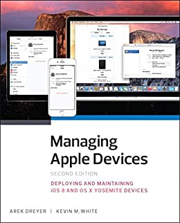 Managing Apple Devices: Deploying and Maintaining iOS and OS X ...