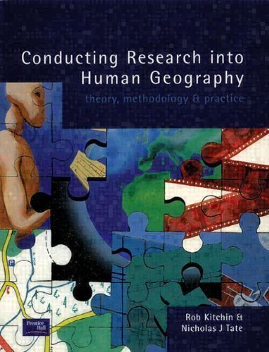 Conducting Research in Human Geography: theory, methodology and practice 1st (first) Edition by Kitchin, Dr Robert, Tate, Dr Nick published by Longman (1999)