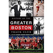 History of the Greater Boston Track Club (Sports) by Paul C. Clerici (2013-07-02)