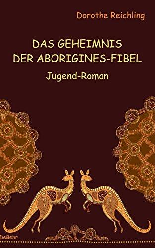 Das Geheimnis der Aborigines-Fibel - Jugend-Roman