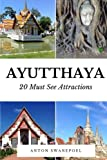 Ayutthaya: 20 Must See Attractions