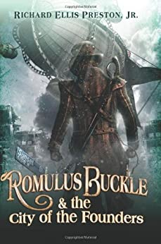 Romulus Buckle & the City of the Founders (The Chronicles of the Pneumatic Zeppelin Book 1) by [Preston Jr., Richard Ellis]