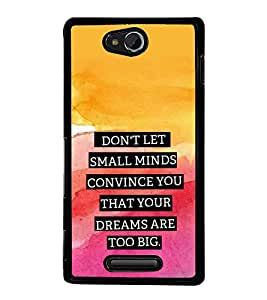 Fuson Designer Back Case Cover for Sony Xperia C S39h :: Sony Xperia C C2305 (Colourful Shaded Small Minds big Dreams never Get Convinced)