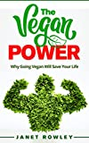 The Vegan Power: Why Going Vegan Will Save Your Life (Vegan diet, Veganism, Healthy Eating, Vegan Diet For beginners, Clean Eating, Weight Loss, Vegan Cookbook)