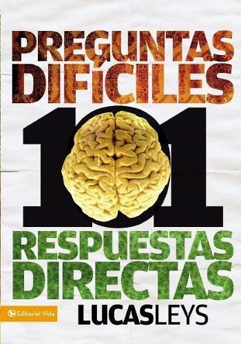 101 preguntas difíciles, respuestas directas (Biblioteca de Ideas de Especialidades Juveniles) por Lucas Leys