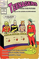 Teenagers from the Future: Essays on the Legion of Super-Heroes by Timothy Callahan (2008-04-07)