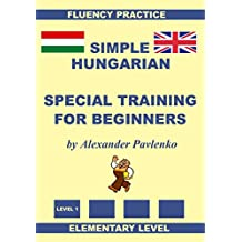Hungarian-English, Simple Hungarian, Special Training For Beginners, Elementary Level (English Edition)