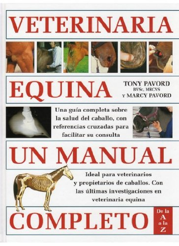 VETERINARIA EQUINA. UN MANUAL COMPLETO (GUIAS DEL NATURALISTA-ANIMALES DOMESTICOS-CABALLOS) por T. y M. PAVORD