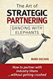 The Art of Strategic Partnering: Dancing with Elephants (English Edition)