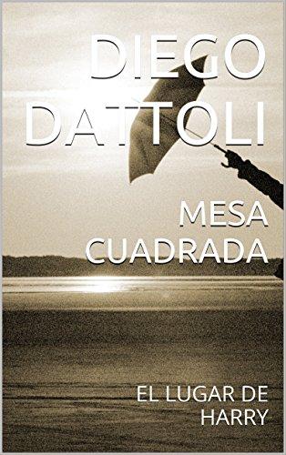 MESA CUADRADA: EL LUGAR DE HARRY por Diego Dattoli