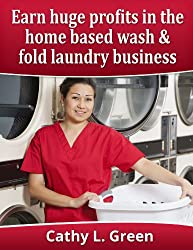 Earn huge profits in the home based wash & fold laundry business (English Edition)