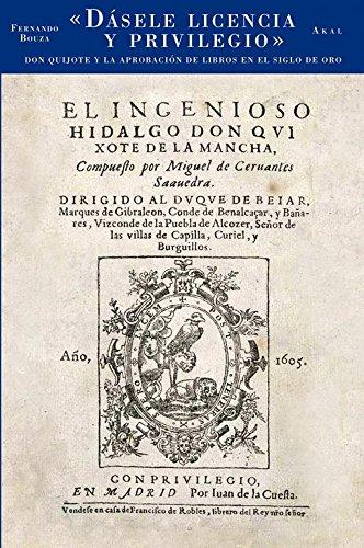 Descargar Libro Dásele licencia y privilegio: Don Quijote y la aprobación de libros en el Siglo de Oro (Caprichos) de Fernando Bouza Álvarez