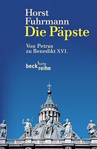 Die Päpste: Von Petrus zu Benedikt XVI.