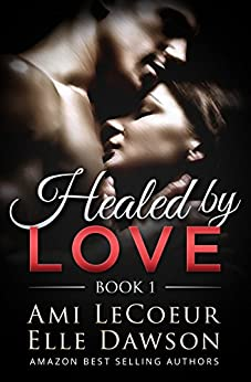 Healed by LOVE - Book 1: Discovering Each Other by [LeCoeur, Ami, Dawson, Elle]