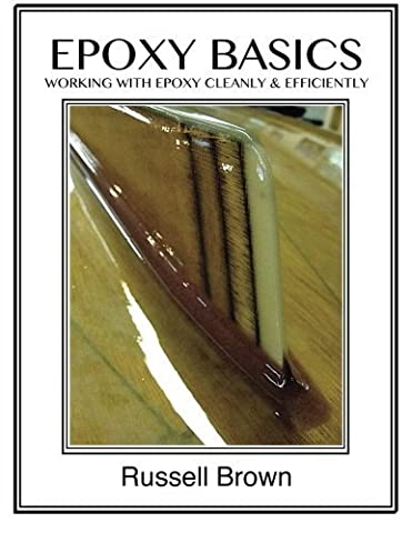 Epoxy Basics: Working with Epoxy Cleanly & Efficiently by Russell J. Brown (2013-07-01)