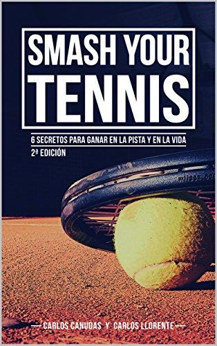 Smash your Tennis: 6 secretos para triunfar en la pista y en la vida por Carlos  Canudas Fernandez