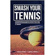 Smash your Tennis: 6 secretos para triunfar en la pista y en la vida (Spanish Edition)