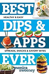 Best Dips and Apps Ever - Fun and Easy Spreads, Snacks, and Savory Bites