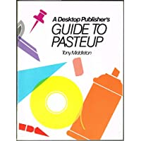 Desktop Publisher's Guide to Paste-Up: A Do-It-Yourself Guide to Preparing Camera-Ready Paste-Ups and Mechanicals