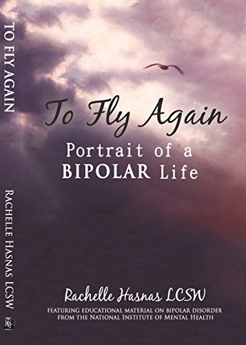 To Fly Again: Portrait of a BIPOLAR Life by [Hasnas LCSW, Rachelle]
