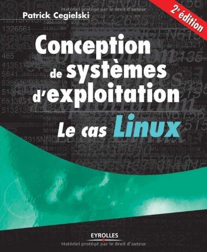 Conception de systèmes d'exploitation: Le cas Linux par Patrick Cegielski
