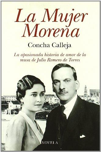 La Mujer Morena: La apasionada historia de amor de la musa de Julio Romero de Torres (Narrativa (arcopress))